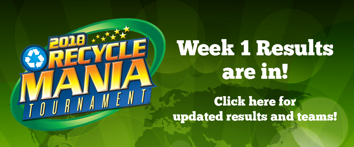 The Week 1 Results are in for the 2018 Recyclemania Tournament! Click here to see the updated results and teams!